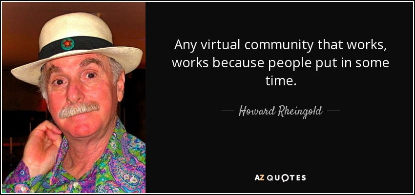 quote any virtual community that works works because people put in some time howard rheingold 33 90 53
